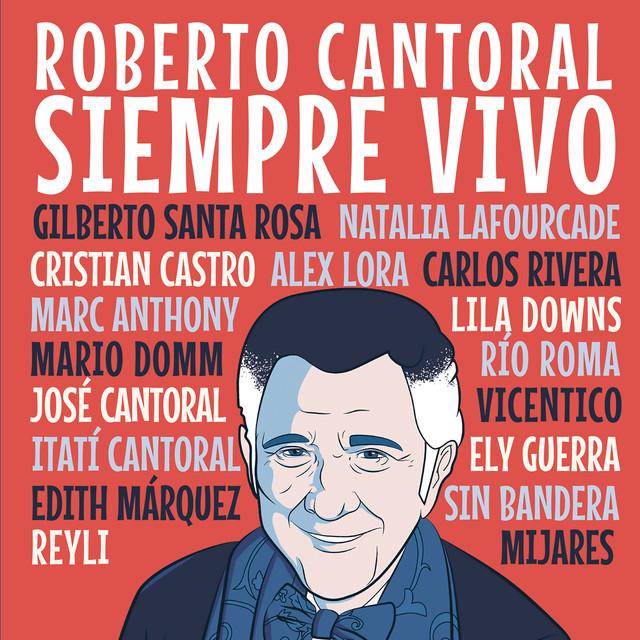 Roberto Cantoral: Siempre vivo (2018)